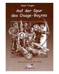 Buch AUF DER SPUR DES OSAGE BOGENS Informationen zum Bogenbau vom Feinsten