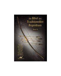Buch BIBEL DES TRADITIONELLEN BOGENBAUS Band 4 Bogenholz Pfeile aus aller Welt