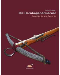 Buch DIE HORNBOGENARMBRUST Geschichte und Technik